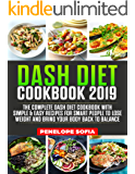 DASH DIET Cookbook 2019: The Complete Dash Diet Cookbook With Simple & Easy Recipes For Smart People To Lose Weight And Bring Your Body Back to Balance