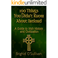 100 Things You Didn't Know About Ireland : A Guide To Irish History and Civilization