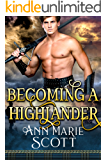 Becoming a Highlander: A Steamy Scottish Medieval Historical Romance