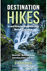 Destination Hikes in and Around Southwestern British Columbia: Waterfalls, Mountain Peaks, Swimming Holes and More Kindle Edition