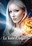 I Custodi degli Elementi: Le Terre d'Argento II