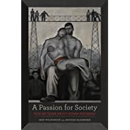 A Passion for Society: How We Think about Human Suffering (California Series in Public Anthropology Book 35)