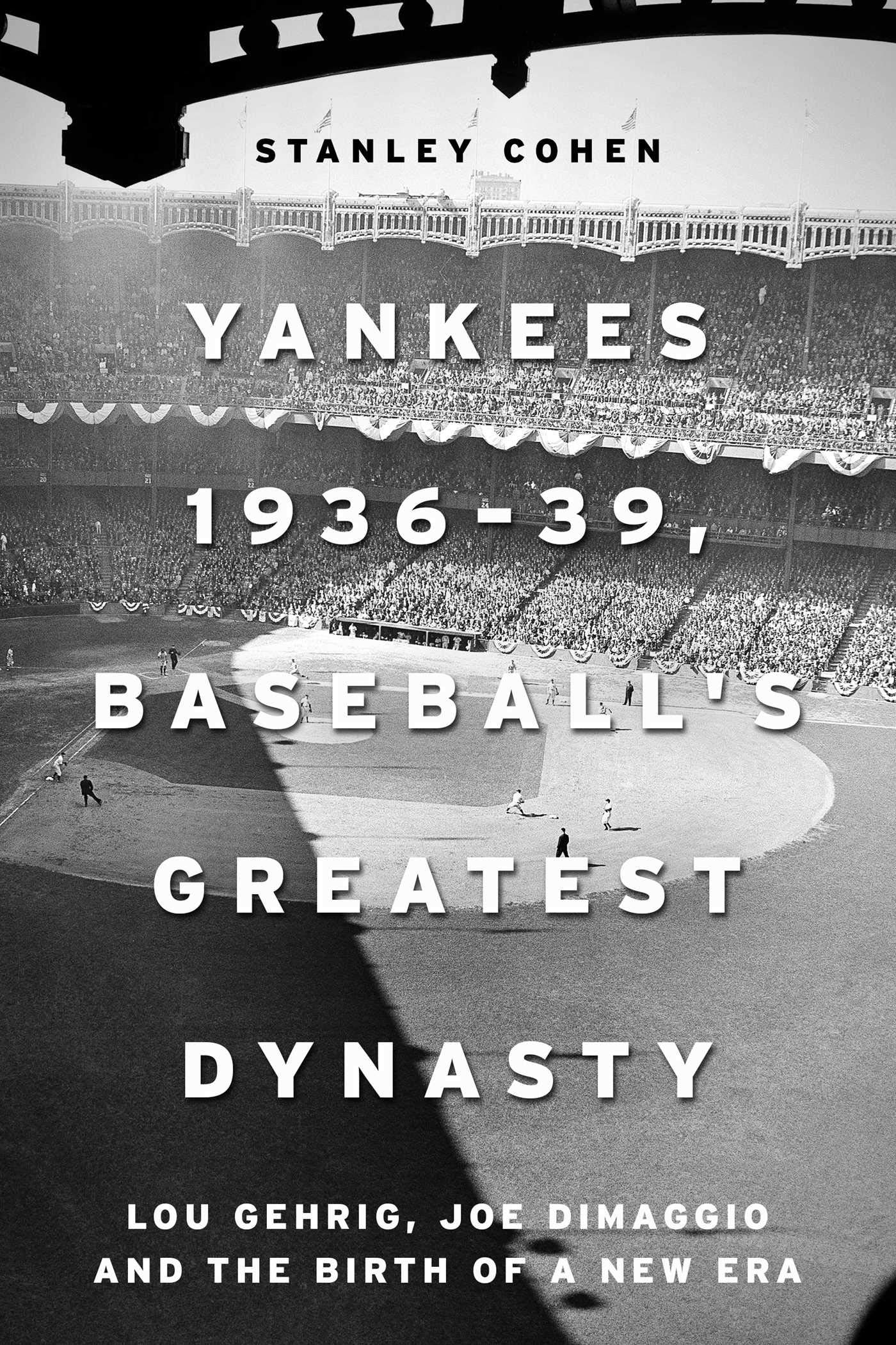 Joe DiMaggio and the Birth of a New Era 39 Baseballs Greatest Dynasty: Lou Gehrig Yankees 1936