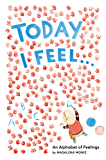 Today I Feel . . .: An Alphabet of Feelings