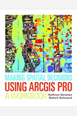 Making Spatial Decisions Using ArcGIS Pro: A Workbook Kindle Edition