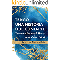 Tengo Una Historia que Contarte: Pequeño Manual Hacia una Vida Plena