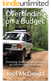 Overlanding on a Budget: Choosing, building and planning an Overlanding adventure