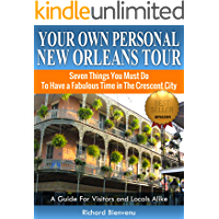 Your Own Personal New Orleans Tour (Travel Guide-2019): Seven Things You Must Do To Have A Fabulous Time In The Crescent City --  A guide for visitors and locals alike (English Edition)