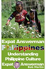 Understanding Philippine Culture: Expat Answerman (Expat Answerman: Philippines Book 6) Kindle Edition