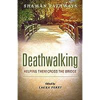 Shaman Pathways - Deathwalking: Helping Them Cross the Bridge