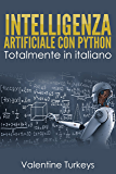 INTELLIGENZA ARTIFICIALE CON PYTHON: Interamente in Italiano!!!