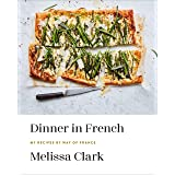 Dinner in French: My Recipes by Way of France: A Cookbook