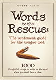 Words To The Rescue: The Sentiment Guide For The Tongue Tied: 1000 Thoughtful Things To Write On The Card When You Don't Have A Clue