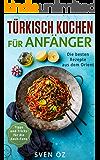 Türkisch Kochen für Anfänger : Die besten Rezepte aus dem Orient ( Tipps und Tricks für die Koch-Fans )