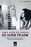 Para Além do Diário de Anne Frank. O Dia a Dia do Esconderijo e de Todos os Seus Habitantes