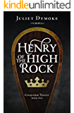Henry of the High Rock: An epic tale of dynastic struggle and courtly love in Norman England (Conqueror Series Book 2)