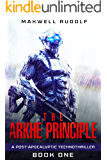 The Arkhe Principle: A post-apocalyptic technothriller (Volume 1)