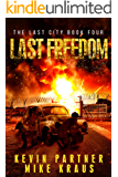 Last Freedom: Book 4 in the Thrilling Post-Apocalyptic Survival Series: (The Last City - Book 4)