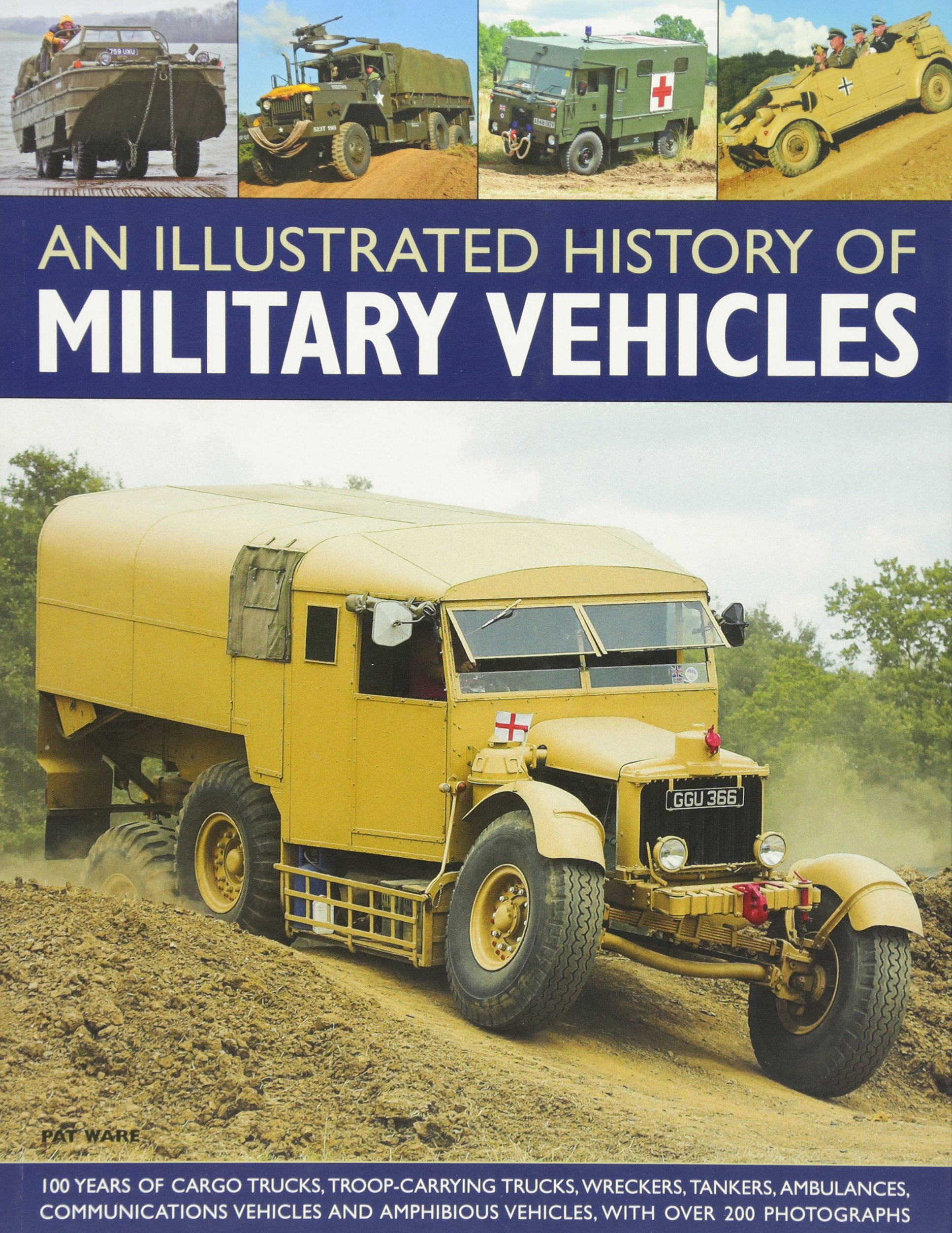 An Illustrated History of Military Vehicles: 100 years of cargo ...