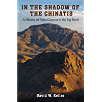 In the Shadow of the Chinatis: A History of Pinto Canyon in the Big Bend (The Texas Experience, Books made possible by Sarah '84 and Mark '77 Philpy)