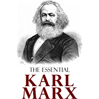 The Essential Karl Marx: Capital, Communist Manifesto, Wage Labor and Capital, Critique of the Gotha Program, Wages, Price and Profit, Theses on Feuerbach
