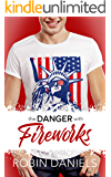 The Danger With Fireworks (Holiday Romance Book 3)