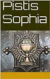 Pistis Sophia (Evangelhos Apócrifos Livro 1)
