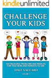 CHALLENGE YOUR KIDS: 100 ENGAGING PROBLEMS AND RIDDLES FOR TEACHERS AND PARENTS TO USE