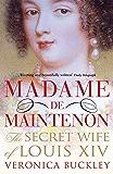 Madame de Maintenon: The Secret Wife of King Louis XIV (English Edition)