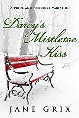 Darcy's Mistletoe Kiss: A Pride and Prejudice Variation Kindle Edition