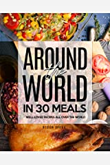 Around the World in 30 Meals: Well-Loved Recipes All Over the World Kindle Edition
