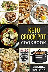 Keto Crock Pot Cookbook: Top 60 Delicious and Easy To make Keto Recipes You Should Know!: (Crock Pot Cookbook, keto diet, ketogenic cookbook, keto instant pot recipes) Kindle Edition