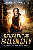 Beneath the Fallen City (The Omni Towers Series Book 1)
