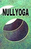 Nullyoga: Gründungsmanifest & Grundkenntnisse