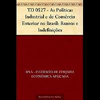 TD 0527 - As Políticas Industrial e de Comércio Exterior no Brasil: Rumos e Indefinições