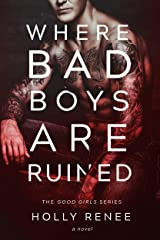 Where Bad Boys are Ruined (The Good Girls Series  Book 3) Kindle Edition