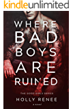 Where Bad Boys are Ruined (The Good Girls Series  Book 3)