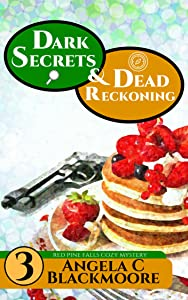 Dark Secrets and Dead Reckoning, A Red Pine Falls Cozy Mystery (Red Pine Falls Cozy Mysteries Book 3)