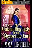 An Unbending Lady for the Desperate Earl: A Historical Regency Romance Novel
