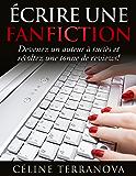 Écrire une Fanfiction: Devenez un auteur à succès et récoltez une tonne de reviews!