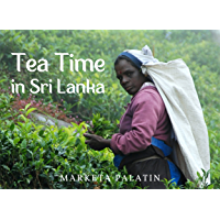 Tea Time in Sri Lanka: Photos from the Dambatenne Tea Garden, Lipton's Seat and a Ceylon Tea Factory book cover