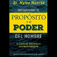 Entendiendo el propósito y el poder del hombre: El diseño de Dios para la identidad masculina (Spanish Edition)