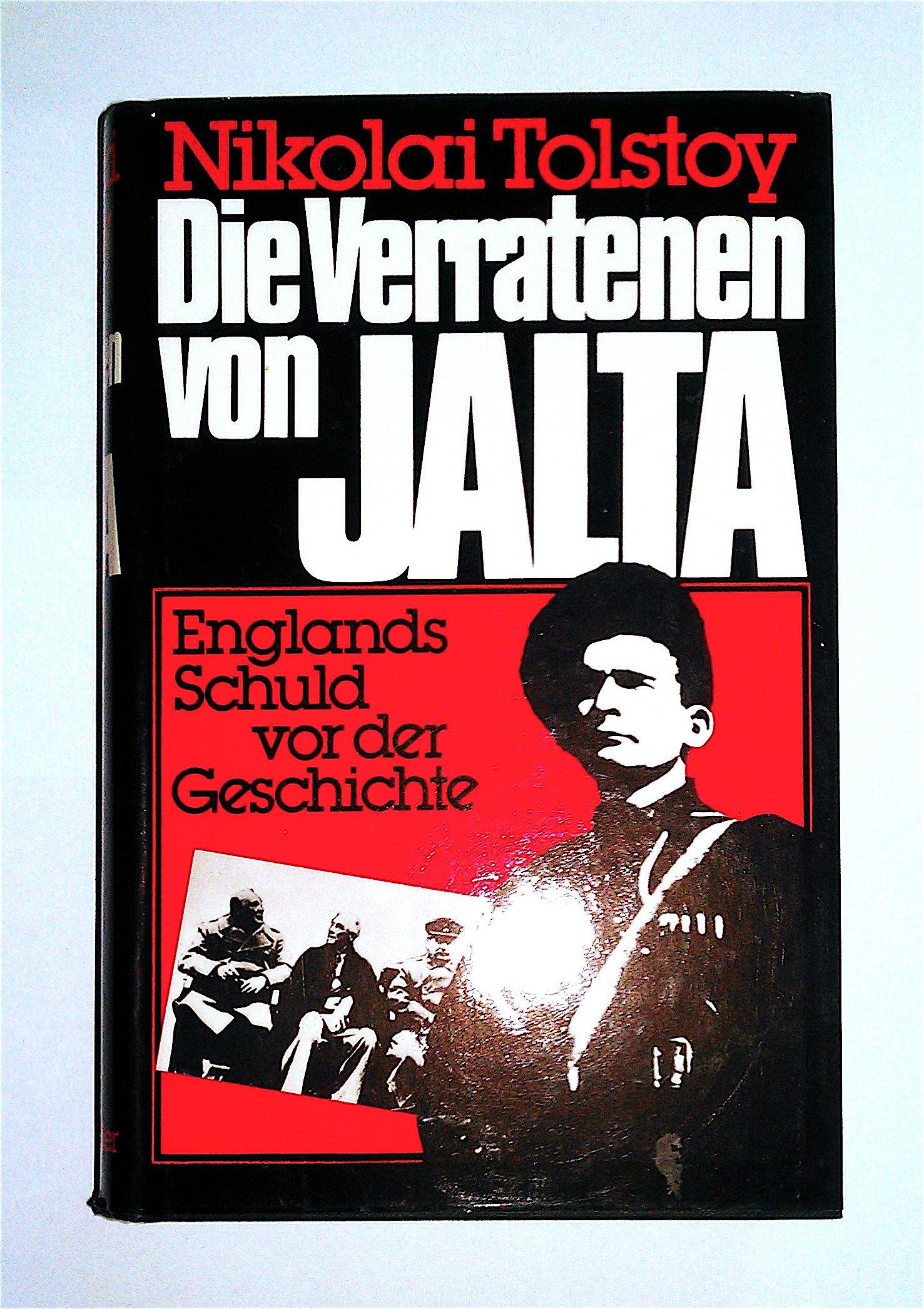 Die Verratenen von Jalta. Englands Schuld vor der Geschichte