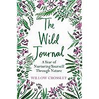 The Wild Journal: A Year of Nurturing Yourself Through Nature