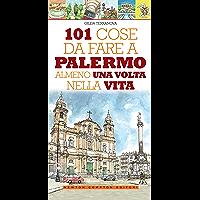 101 cose da fare a Palermo almeno una volta nella vita (eNewton Manuali e Guide)