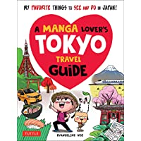 A Manga Lover's Tokyo Travel Guide: My Favorite Things to See and Do In Japan (Manga Lovers Travel Guides)
