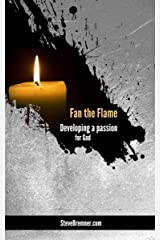 Fan The Flame: Developing a Passion for God Kindle Edition