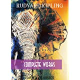 Rudyard Kipling: Complete Works (Illustrated): The Jungle Book, The Light that Failed, The Naulahka, Captains Courageous ,Kim