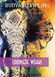 Rudyard Kipling: Complete Works (Illustrated): The Jungle Book, The Light that Failed, The Naulahka, Captains Courageous…