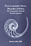 Post-traumatic Stress Disorder (PTSD): The Integrative Mental Health Solution: Safe, effective and affordable non-medication treatments of PTSD
